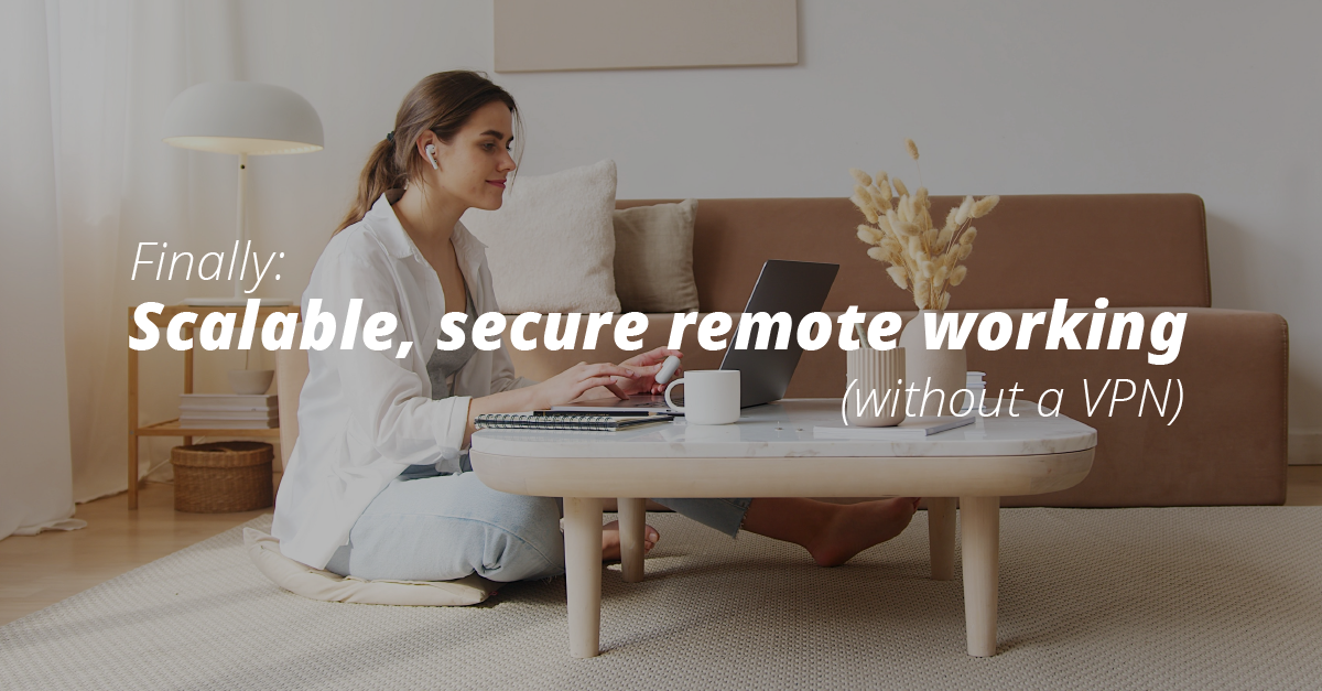 Scalable, secure remote working
